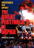 The Great Festivals of Japan: Spectacle and Spirit by Hiroshi Ozawa